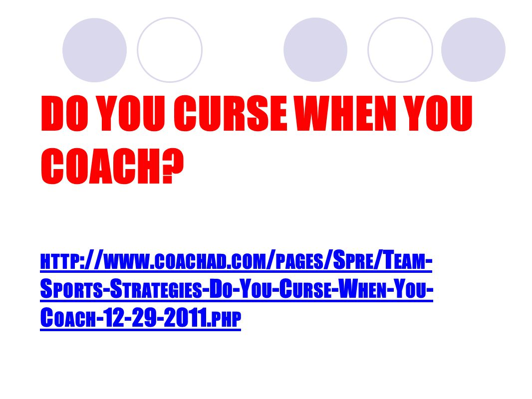 DO YOU CURSE WHEN YOU COACH. HTTP :// WWW. COACHAD.