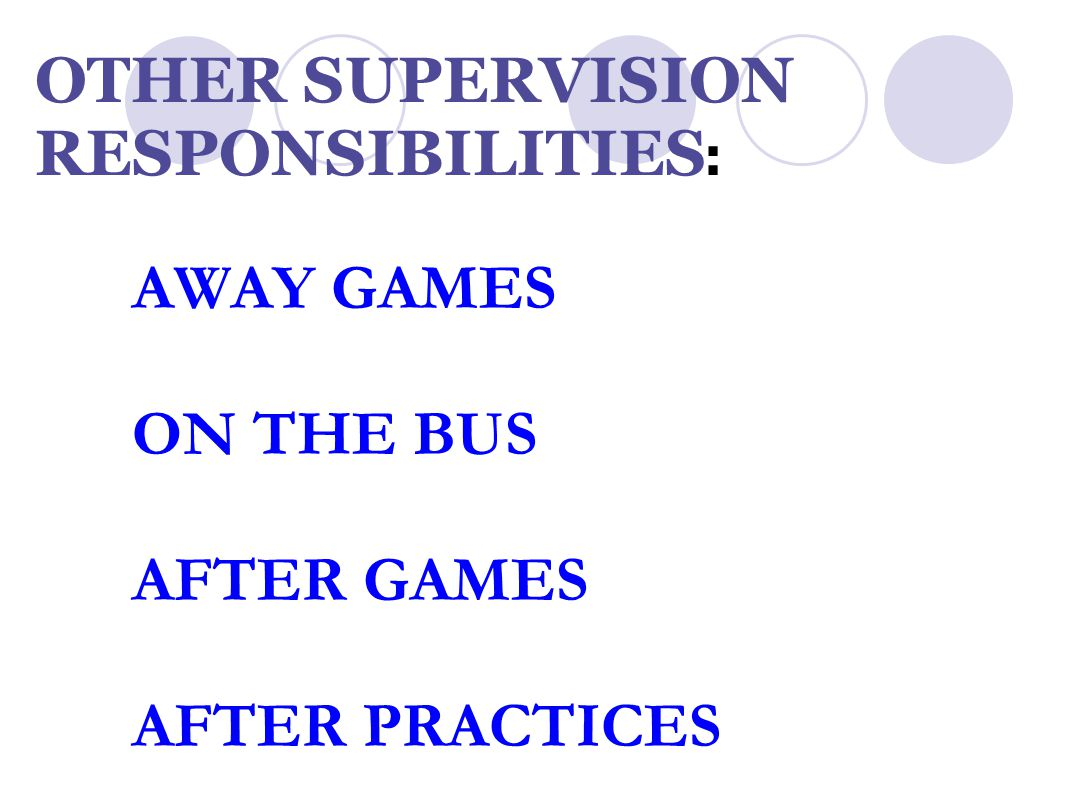 OTHER SUPERVISION RESPONSIBILITIES : AWAY GAMES ON THE BUS AFTER GAMES AFTER PRACTICES
