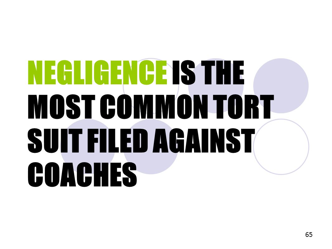 NEGLIGENCE IS THE MOST COMMON TORT SUIT FILED AGAINST COACHES 65