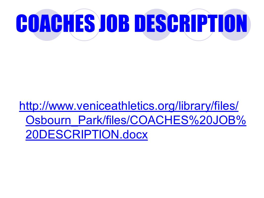 COACHES JOB DESCRIPTION http://www.veniceathletics.org/library/files/ Osbourn_Park/files/COACHES%20JOB% 20DESCRIPTION.docx