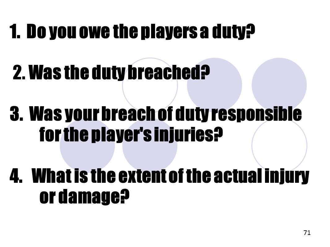 1.Do you owe the players a duty. 2. Was the duty breached.
