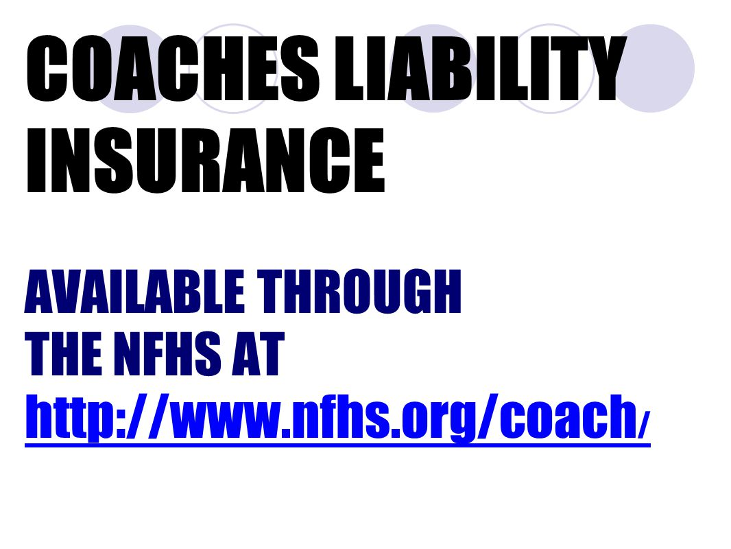 COACHES LIABILITY INSURANCE AVAILABLE THROUGH THE NFHS AT http://www.nfhs.org/coach / http://www.nfhs.org/coach /