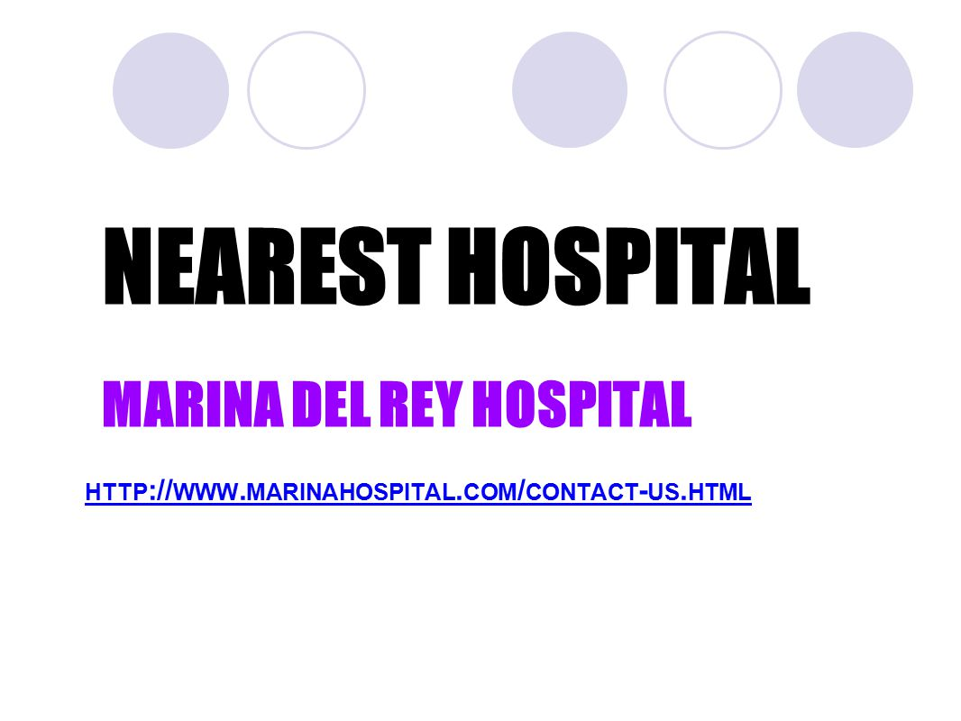 HTTP :// WWW. MARINAHOSPITAL. COM / CONTACT - US. HTML NEAREST HOSPITAL MARINA DEL REY HOSPITAL