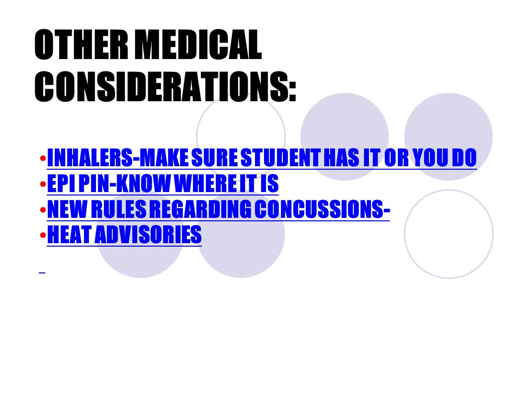OTHER MEDICAL CONSIDERATIONS: INHALERS-MAKE SURE STUDENT HAS IT OR YOU DO EPI PIN-KNOW WHERE IT IS NEW RULES REGARDING CONCUSSIONS- HEAT ADVISORIES