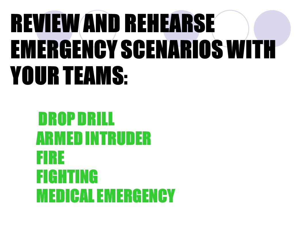 REVIEW AND REHEARSE EMERGENCY SCENARIOS WITH YOUR TEAMS : DROP DRILL ARMED INTRUDER FIRE FIGHTING MEDICAL EMERGENCY