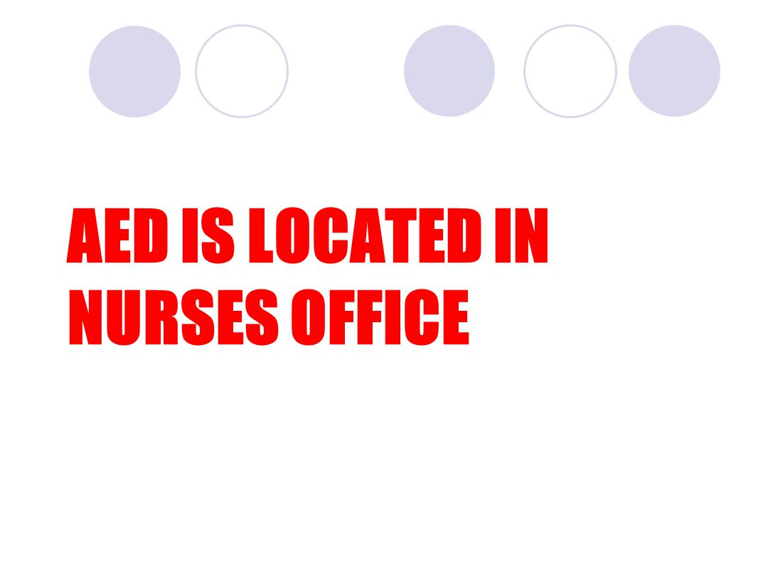 AED IS LOCATED IN NURSES OFFICE