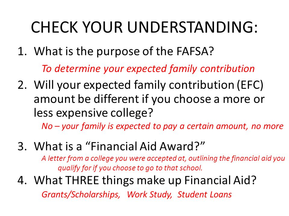 CHECK YOUR UNDERSTANDING: 1.What is the purpose of the FAFSA.