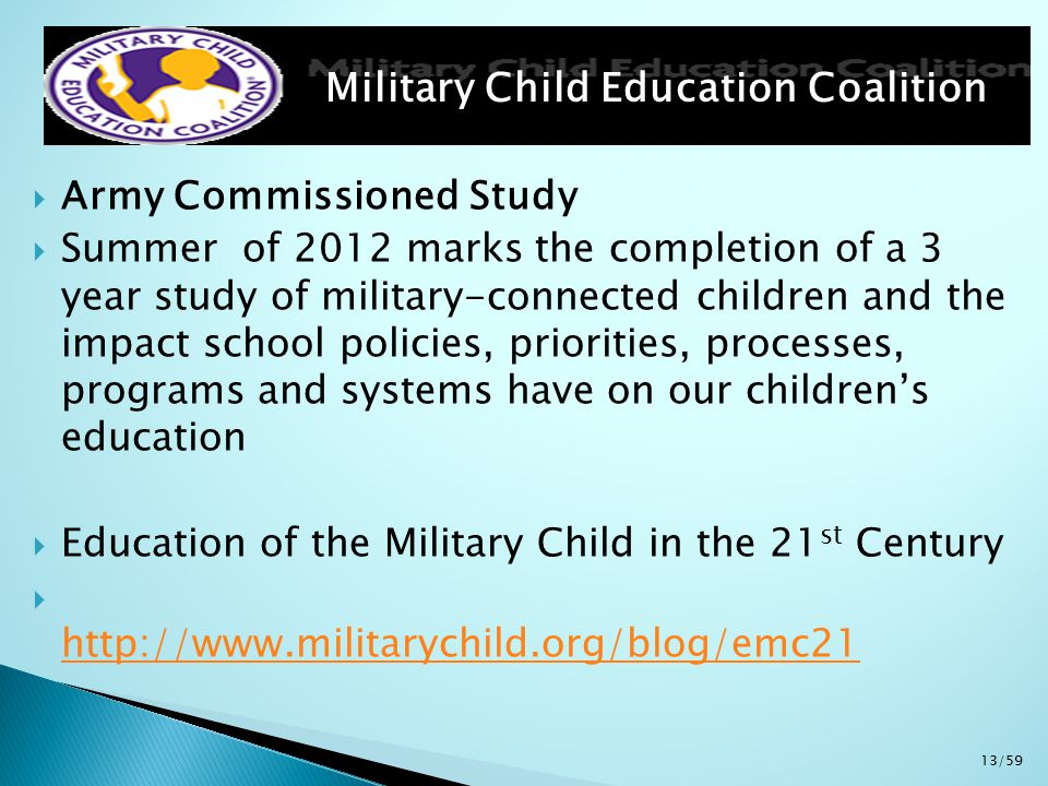  Army Commissioned Study  Summer of 2012 marks the completion of a 3 year study of military-connected children and the impact school policies, prior