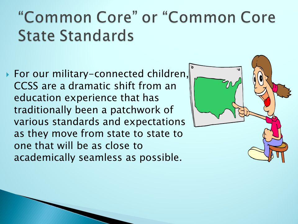  For our military-connected children, CCSS are a dramatic shift from an education experience that has traditionally been a patchwork of various stand