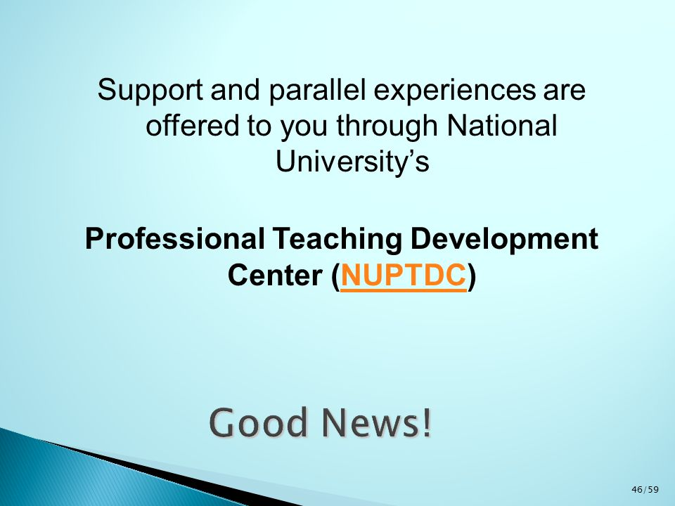 Support and parallel experiences are offered to you through National University's Professional Teaching Development Center (NUPTDC)NUPTDC 46/59