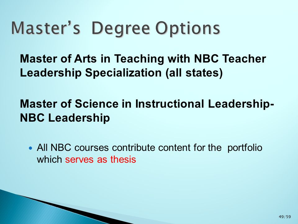 Master of Arts in Teaching with NBC Teacher Leadership Specialization (all states) Master of Science in Instructional Leadership- NBC Leadership All N