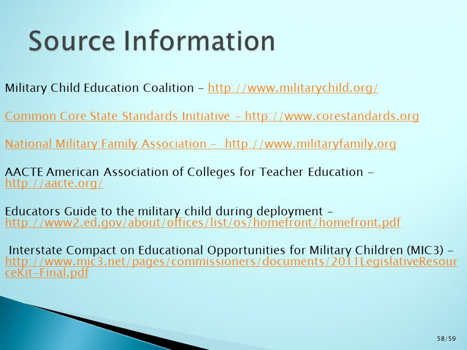 Military Child Education Coalition - http://www.militarychild.org/http://www.militarychild.org/ Common Core State Standards Initiative - http://www.co