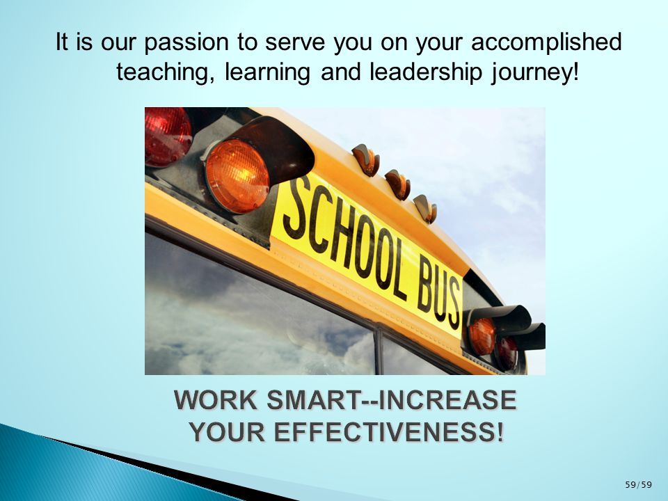 It is our passion to serve you on your accomplished teaching, learning and leadership journey.