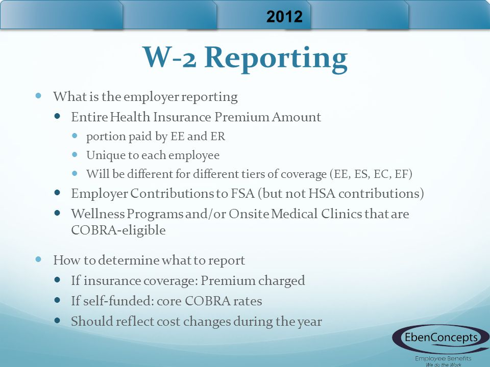W-2 Reporting What is the employer reporting Entire Health Insurance Premium Amount portion paid by EE and ER Unique to each employee Will be differen