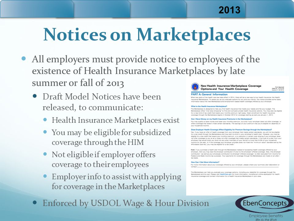 Notices on Marketplaces All employers must provide notice to employees of the existence of Health Insurance Marketplaces by late summer or fall of 201