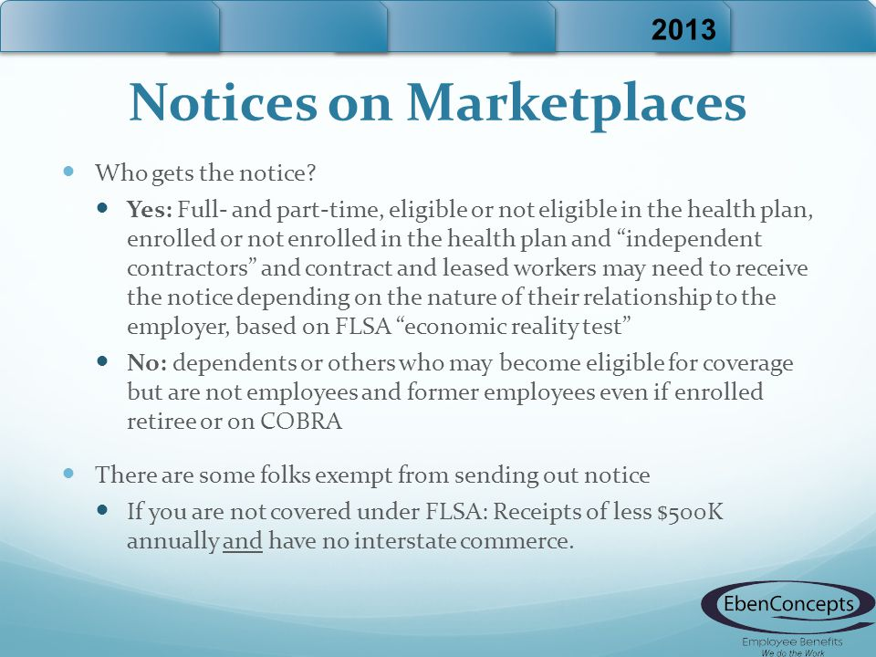 Notices on Marketplaces Who gets the notice? Yes: Full- and part-time, eligible or not eligible in the health plan, enrolled or not enrolled in the he