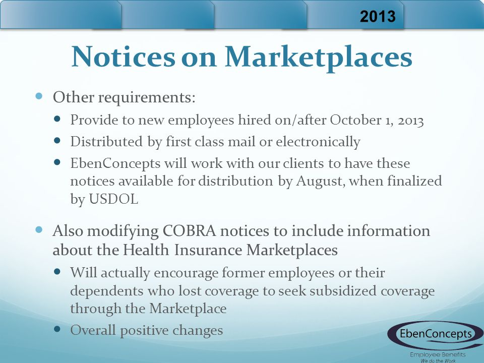 Notices on Marketplaces Other requirements: Provide to new employees hired on/after October 1, 2013 Distributed by first class mail or electronically