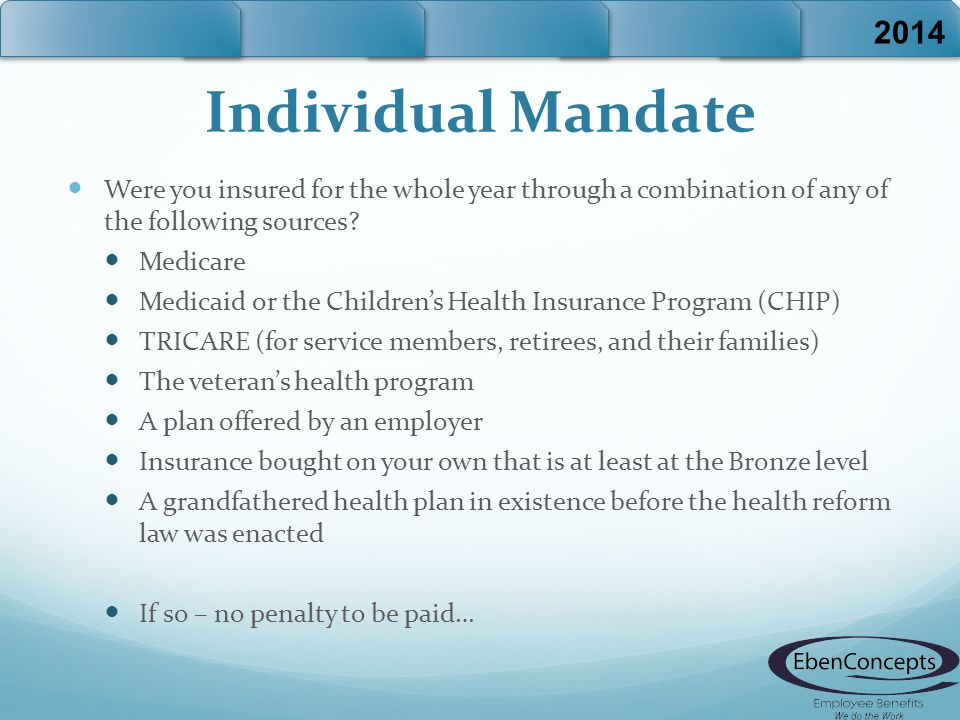 Individual Mandate Were you insured for the whole year through a combination of any of the following sources.