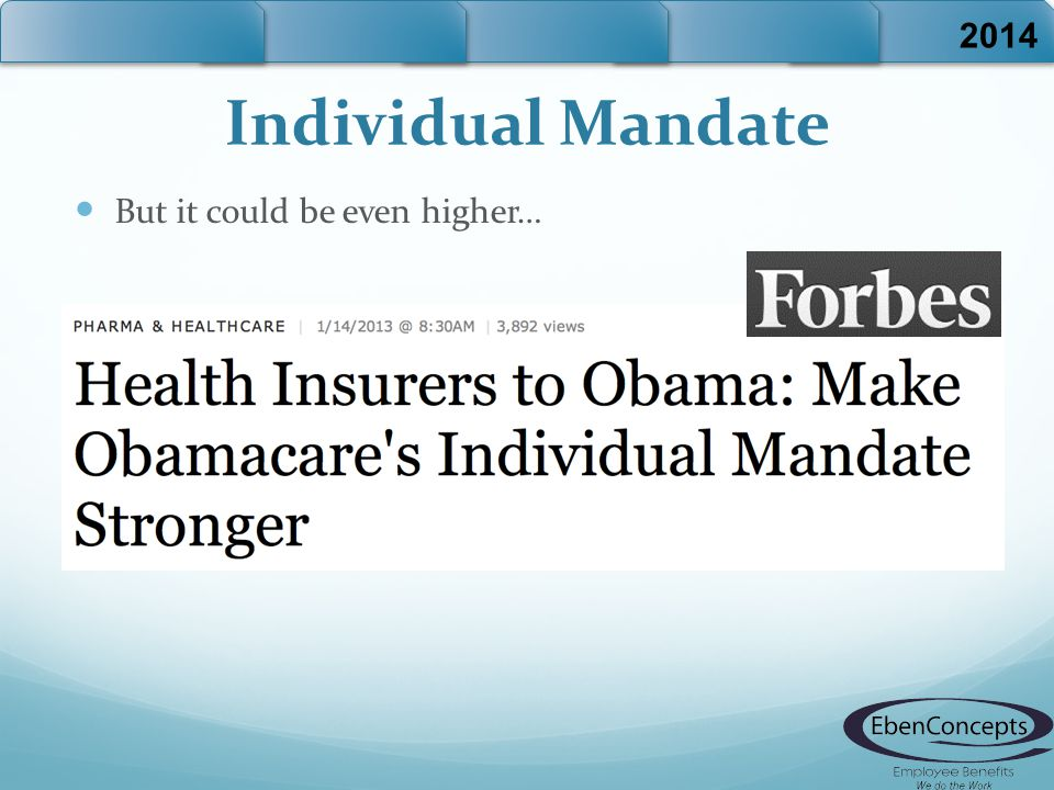 Individual Mandate But it could be even higher… 2014