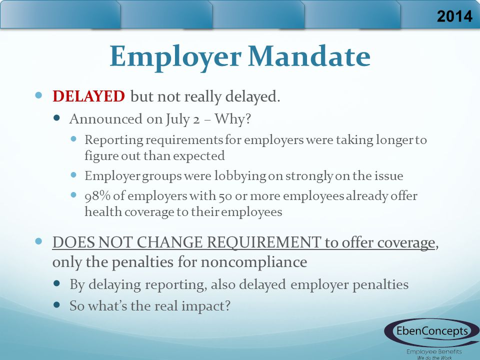 Employer Mandate DELAYED but not really delayed. Announced on July 2 – Why.