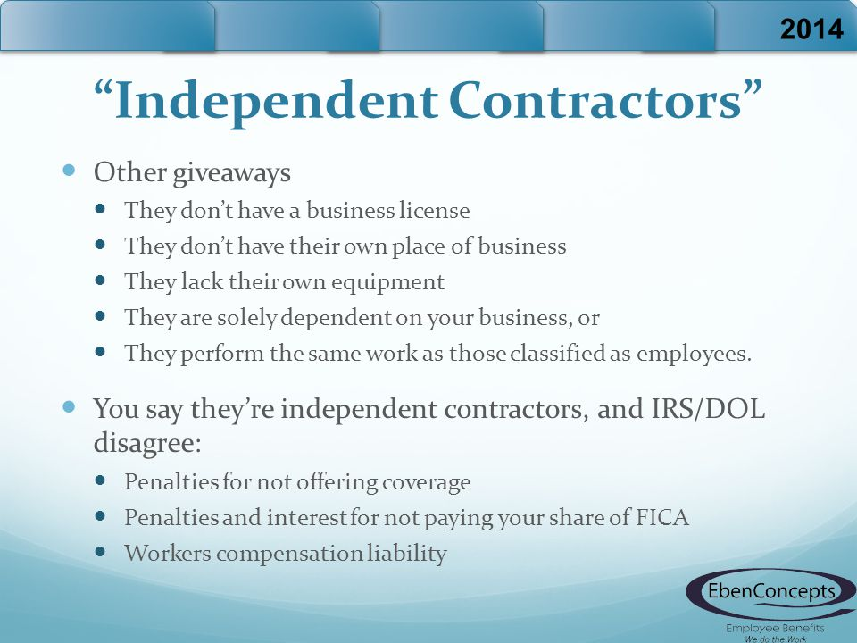 """Independent Contractors"" Other giveaways They don't have a business license They don't have their own place of business They lack their own equipment"