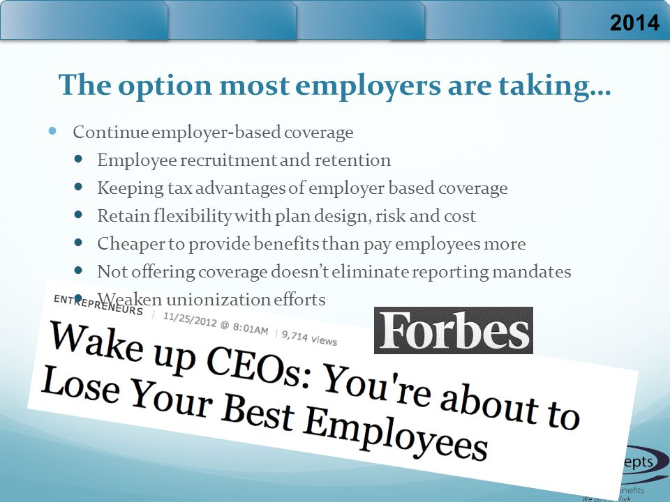 The option most employers are taking… Continue employer-based coverage Employee recruitment and retention Keeping tax advantages of employer based cov
