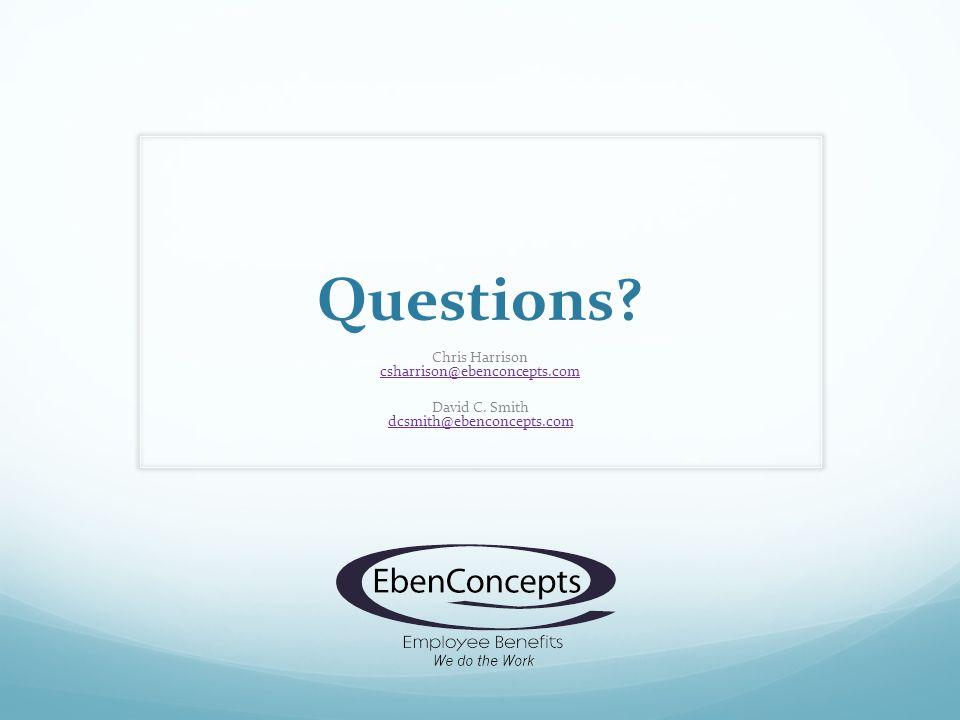 Questions. Chris Harrison csharrison@ebenconcepts.com csharrison@ebenconcepts.com David C.
