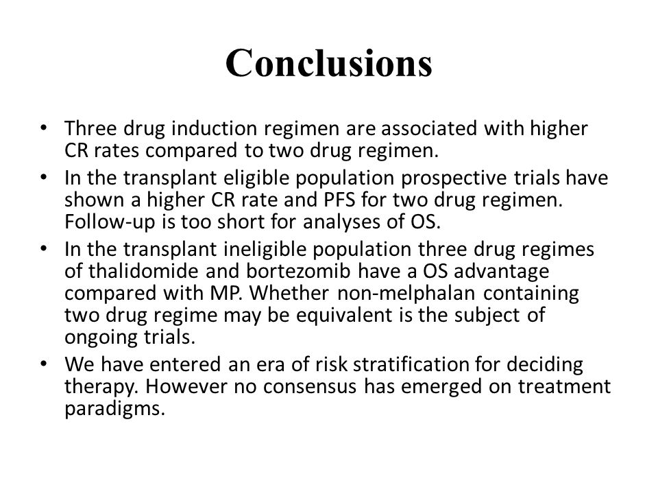 Conclusions Three drug induction regimen are associated with higher CR rates compared to two drug regimen. In the transplant eligible population prosp
