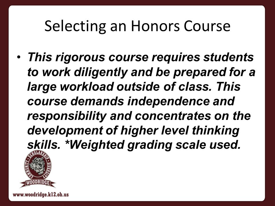 Selecting an Honors Course This rigorous course requires students to work diligently and be prepared for a large workload outside of class.