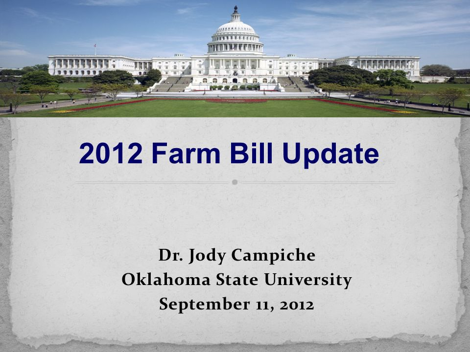 Dr. Jody Campiche Oklahoma State University September 11, 2012 2012 Farm Bill Update