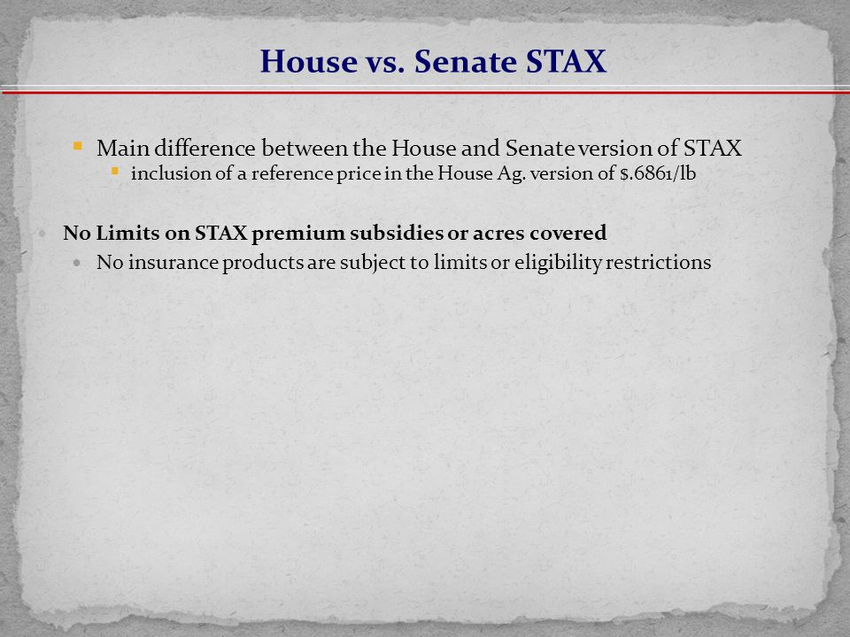  Main difference between the House and Senate version of STAX  inclusion of a reference price in the House Ag.