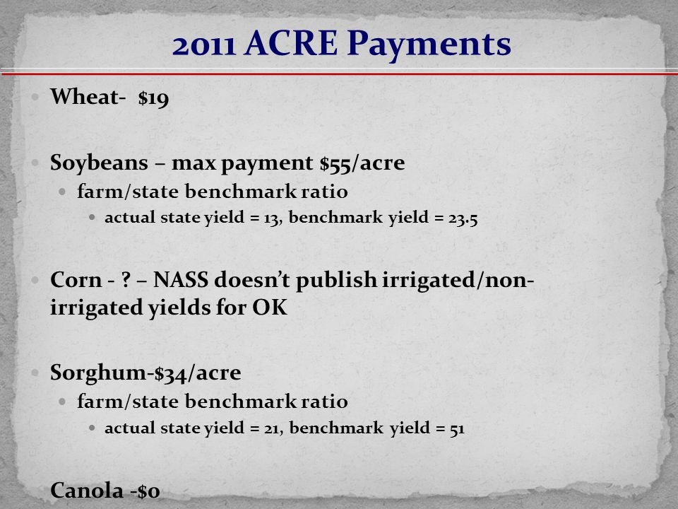 Wheat- $19 Soybeans – max payment $55/acre farm/state benchmark ratio actual state yield = 13, benchmark yield = 23.5 Corn - .