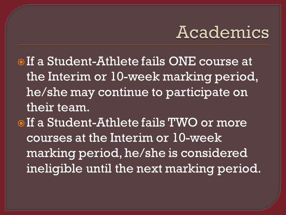  If a Student-Athlete fails ONE course at the Interim or 10-week marking period, he/she may continue to participate on their team.