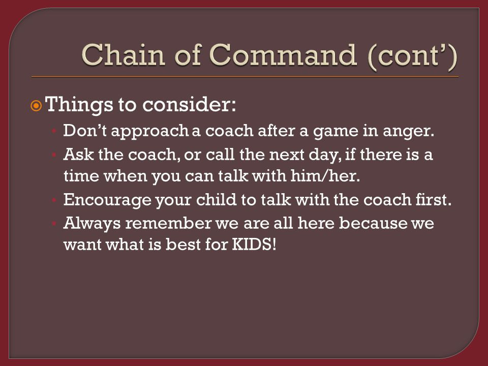  Things to consider: Don't approach a coach after a game in anger.