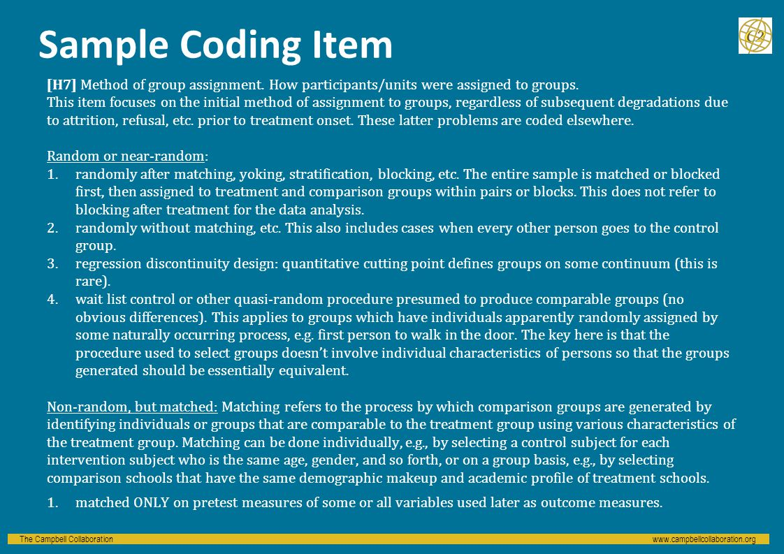 The Campbell Collaborationwww.campbellcollaboration.org Sample Coding Item [H7] Method of group assignment.