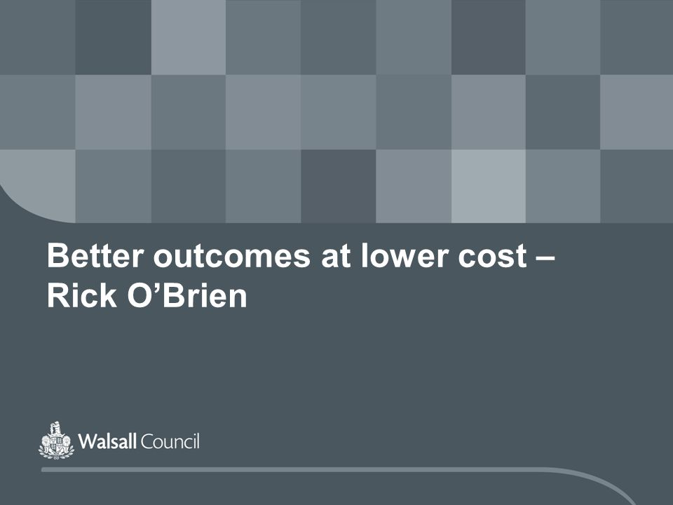 Better outcomes at lower cost – Rick O'Brien
