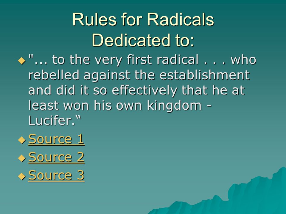 Rules for Radicals Dedicated to:  ...to the very first radical...