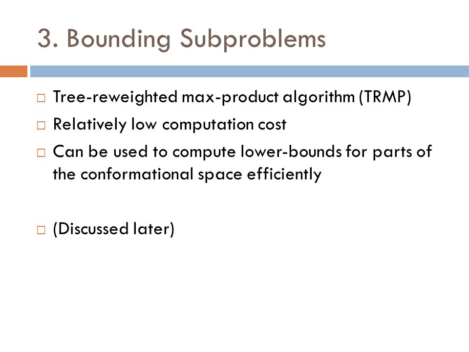 3. Bounding Subproblems  Tree-reweighted max-product algorithm (TRMP)  Relatively low computation cost  Can be used to compute lower-bounds for par