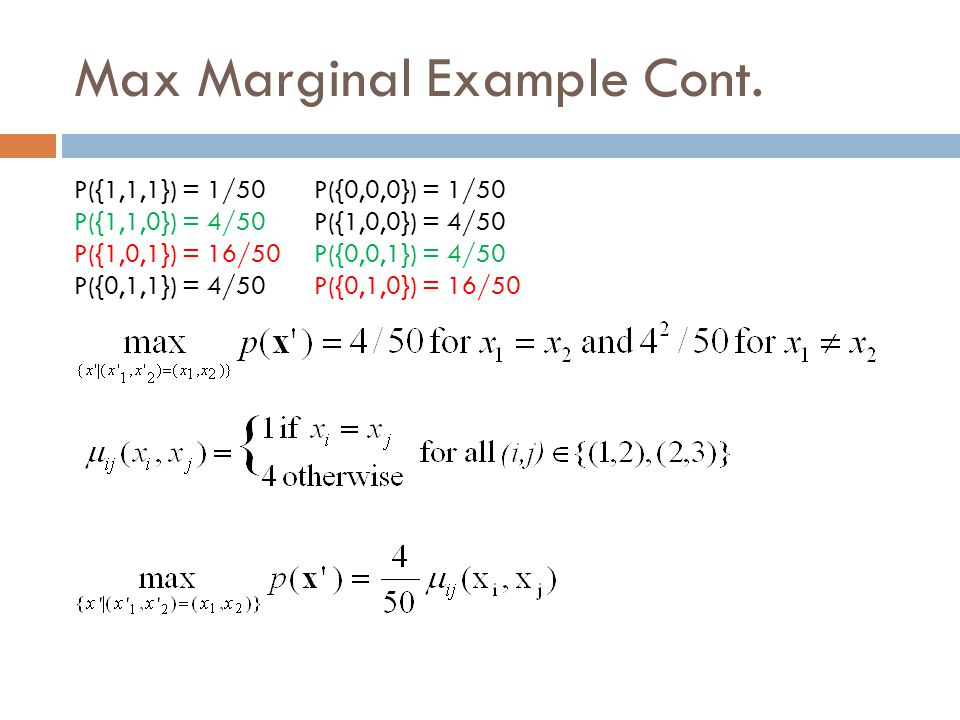 Using Max Marginal for MAP Assignment  Maximum value of p(x) can be obtained simply by finding the maximum value of each µ i (x i ) and µ ij (x i, x i )