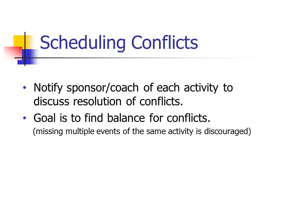 Scheduling Conflicts Notify sponsor/coach of each activity to discuss resolution of conflicts.
