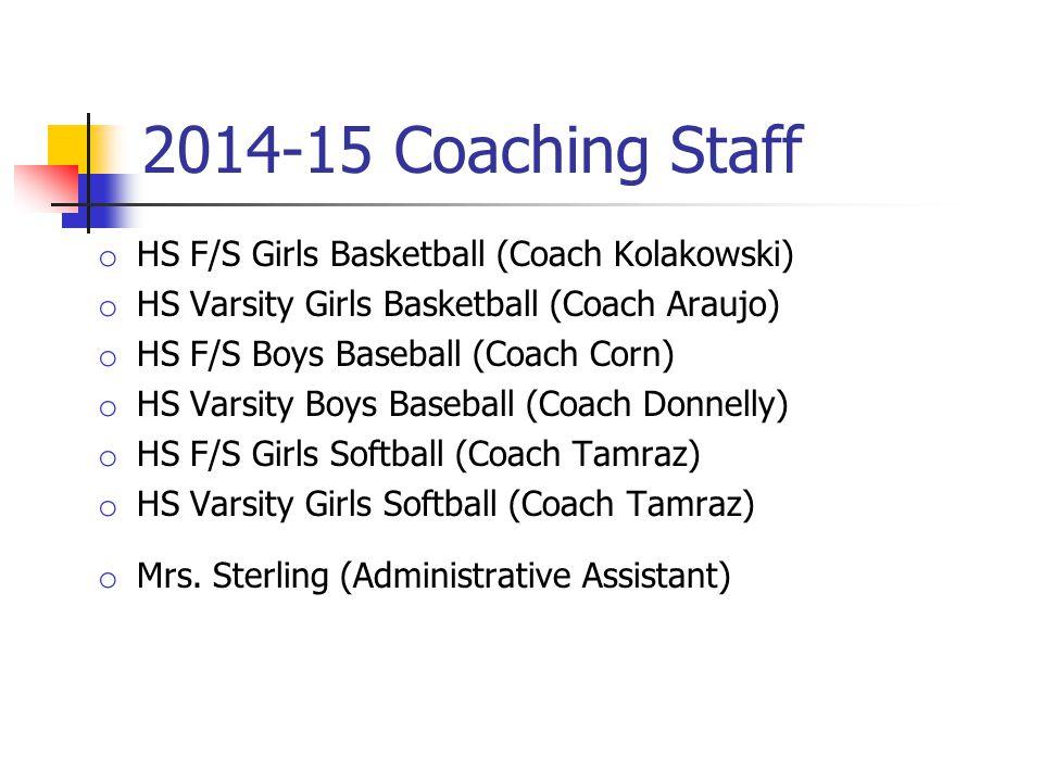 2014-15 Coaching Staff o HS F/S Girls Basketball (Coach Kolakowski) o HS Varsity Girls Basketball (Coach Araujo) o HS F/S Boys Baseball (Coach Corn) o