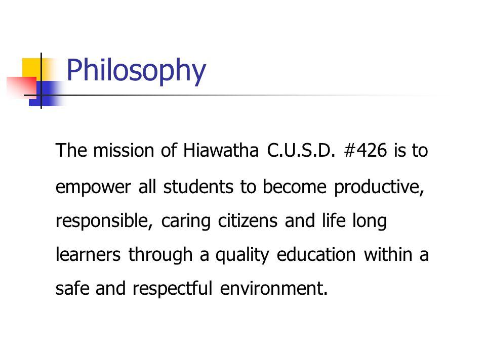 Philosophy The mission of Hiawatha C.U.S.D.
