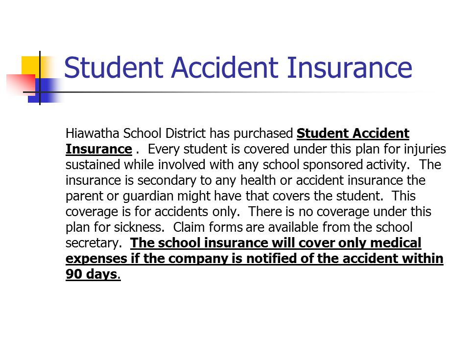 Student Accident Insurance Hiawatha School District has purchased Student Accident Insurance. Every student is covered under this plan for injuries su