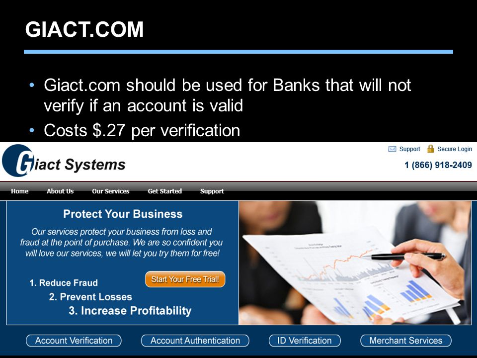 Agent training only. Not for sales use. GIACT.COM Giact.com should be used for Banks that will not verify if an account is valid Costs $.27 per verifi