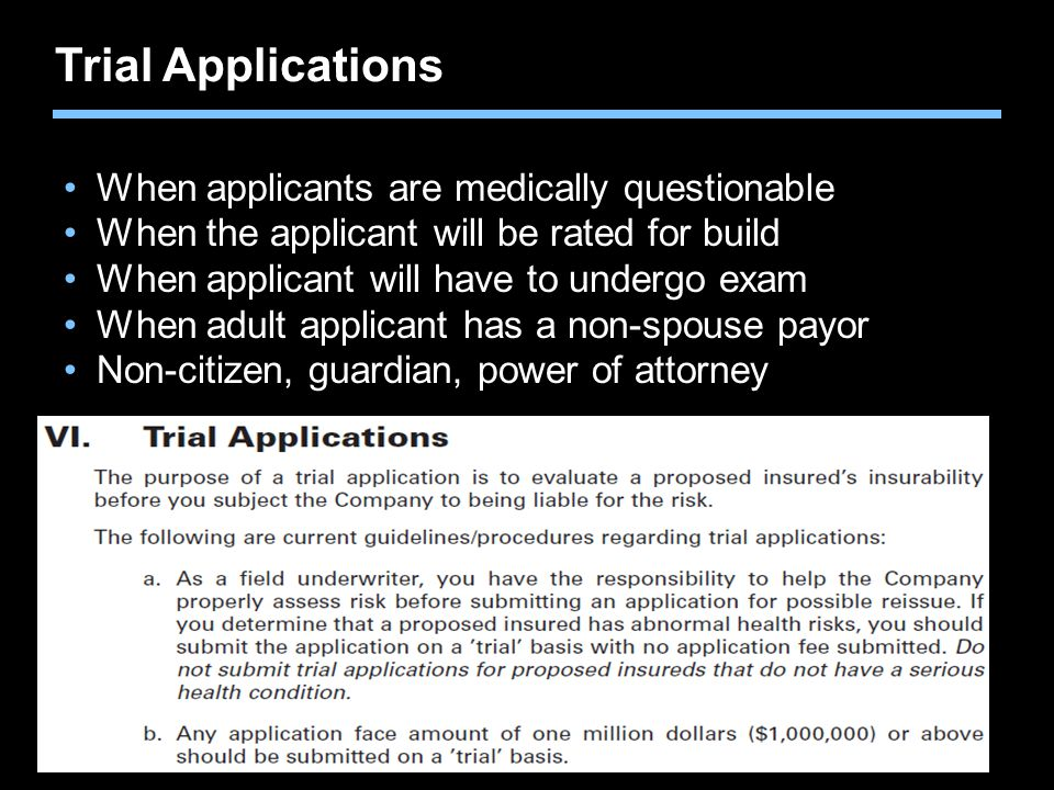 Trial Applications When applicants are medically questionable When the applicant will be rated for build When applicant will have to undergo exam When