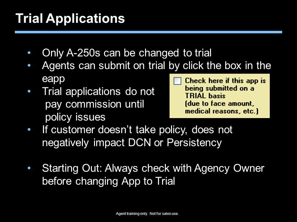 Agent training only. Not for sales use. Trial Applications Only A-250s can be changed to trial Agents can submit on trial by click the box in the eapp