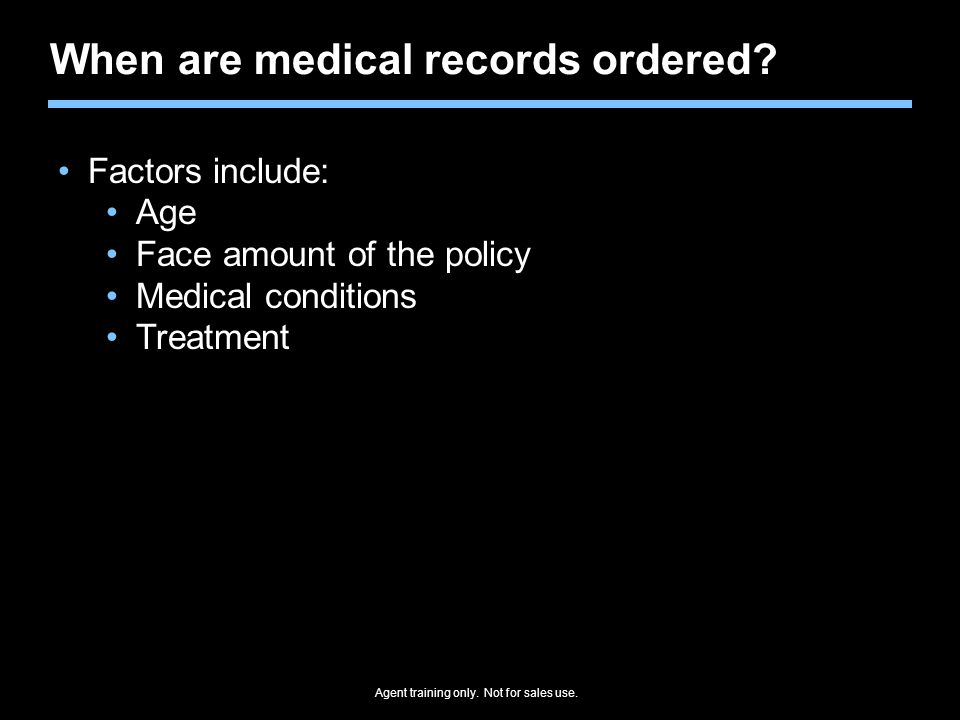 When are medical records ordered? Factors include: Age Face amount of the policy Medical conditions Treatment