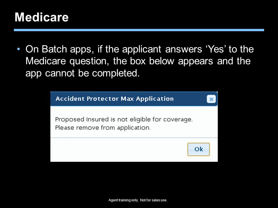 Agent training only. Not for sales use. Medicare On Batch apps, if the applicant answers 'Yes' to the Medicare question, the box below appears and the