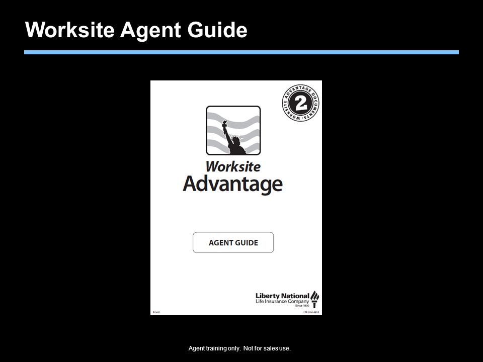 Agent training only. Not for sales use. Worksite Agent Guide