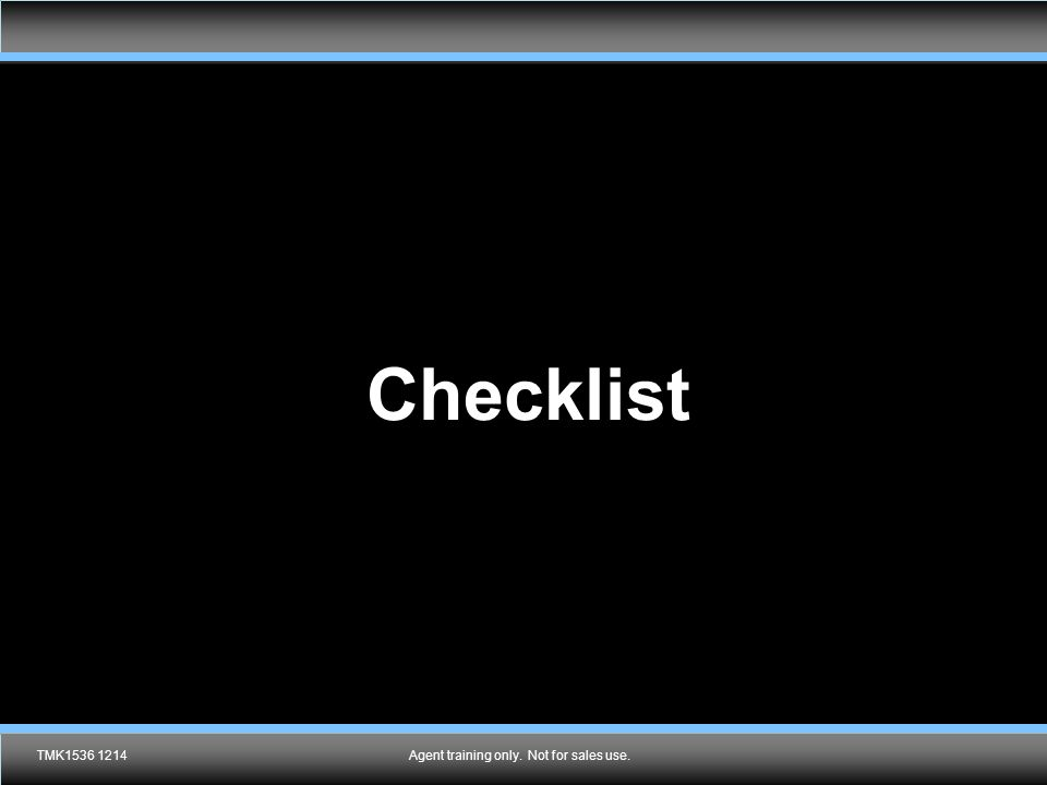 Checklist TMK1536 1214Agent training only. Not for sales use.
